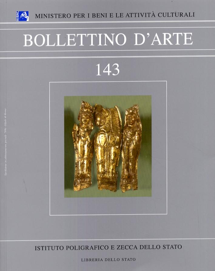 Bollettino d'arte. 143. Anno 2008. Gennaio-marzo. Anno XCIII. Serie VI