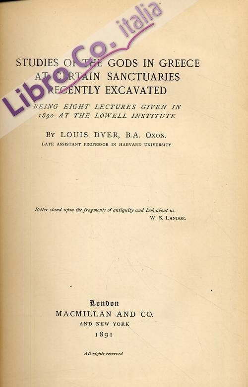 Studies of the gods in Greece at certain sanctuaries recently excavated. Being eight lectures given in 1890 at the lowell institute