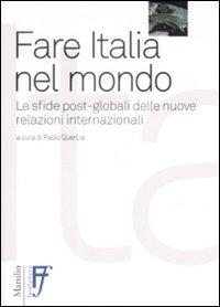 Fare Italia nel mondo. Le sfide post-globali delle nuove relazioni internazionali