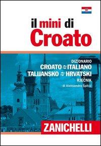 Il mini di croato. Dizionario croato-italiano italiano-croato
