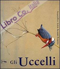 Gli uccelli. Acquerelli di Louis Agassiz Fuertes. Ediz. illustrata