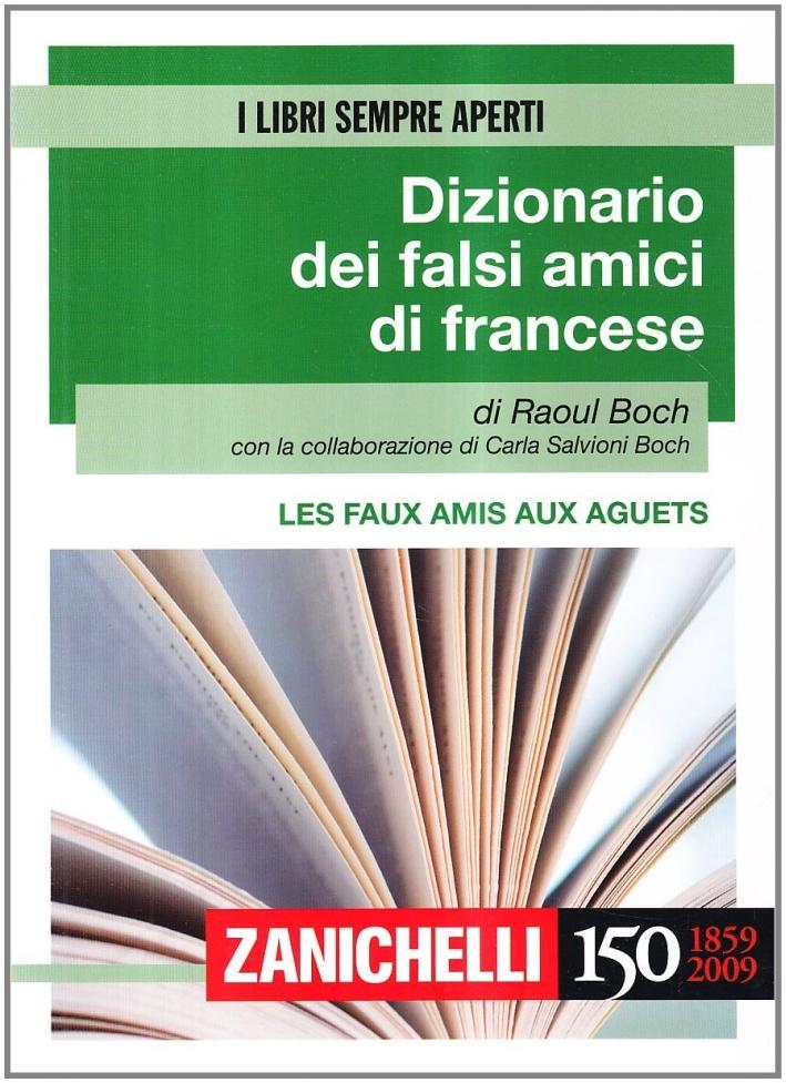 Les faux amis aux aguets. Dizionario dei falsi amici di francese. Ediz. bilingue