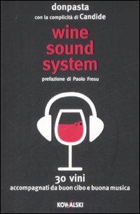 Wine Sound System. 30 Vini Accompagnati da Buon Cibo e Buona Musica