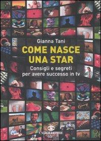 Come Nasce una Star. Consigli e Segreti per Avere Successo in tv