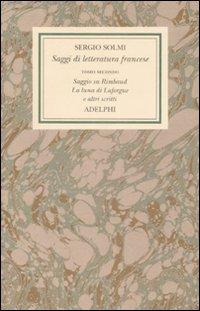 Opere. Vol. 4/2: Saggi di letteratura francese. Saggio su Rimbaud. La luna di Laforgue e altri scritti