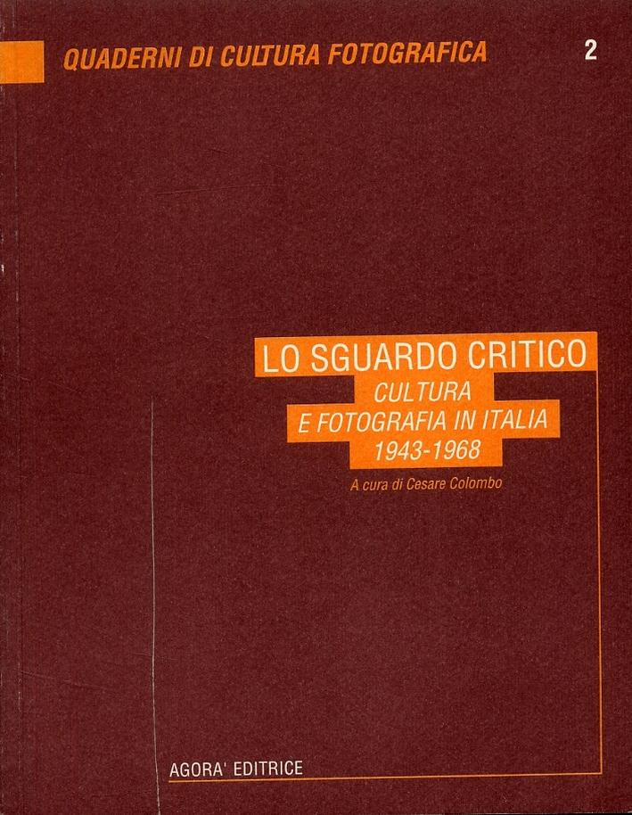 Lo sguardo critico. Cultura e fotografia in Italia 1943-1968.