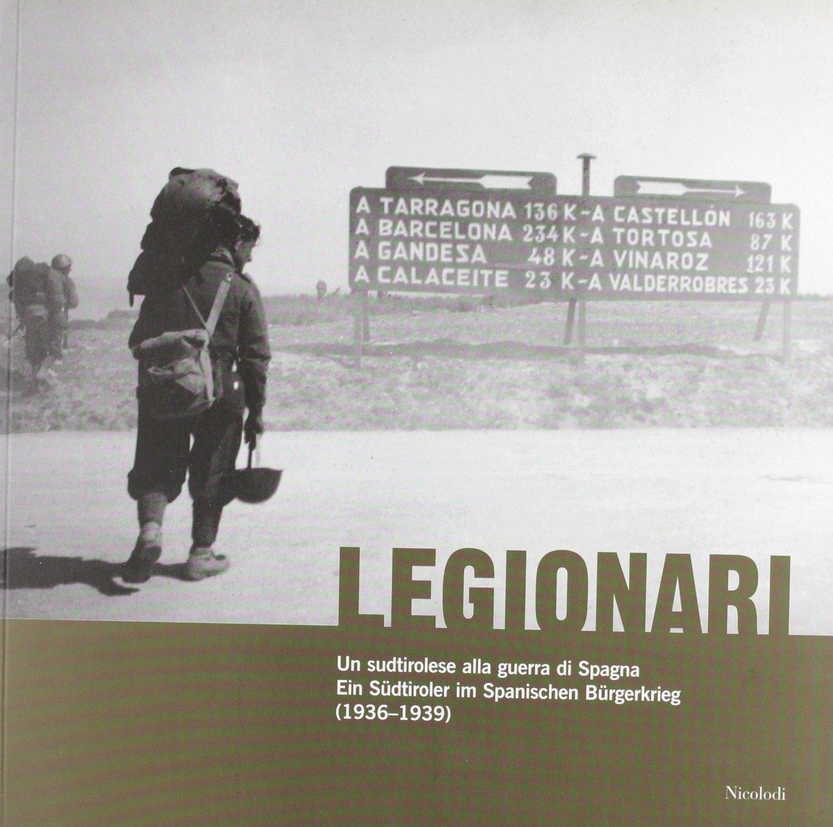 Legionari. Un sudtirolese alla guerra di Spagna. Ediz. illustrata