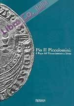 Pio II Piccolomini. Il Papa del Rinascimento a Siena.