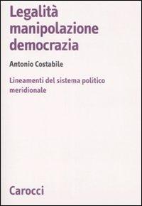Legalità, Manipolazione, Democrazia. Lineamenti del Sistema Politico Meridionale.