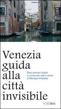 Venezia. Guida alla città invisibile.