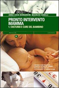 Pronto intervento mamma. Vol. 1: Disturbi e cure del bambino.
