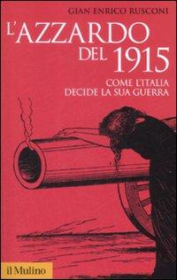 L'azzardo del 1915. Come l'Italia decide la sua guerra