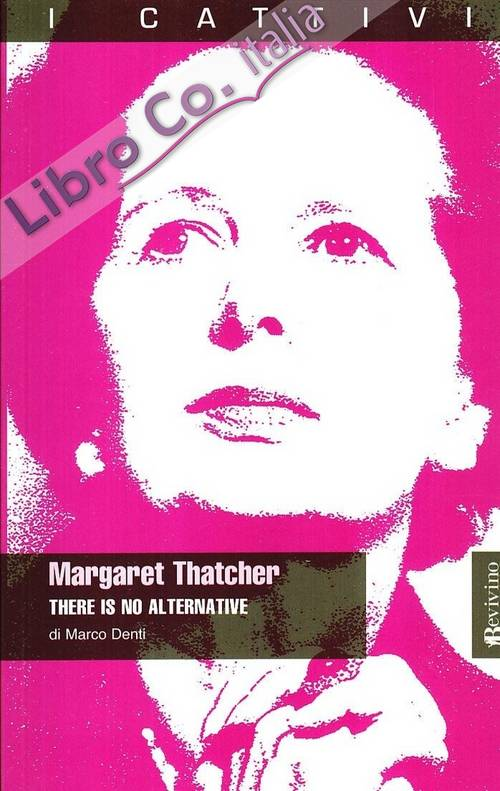 Margaret Thatcher. There is no alternative