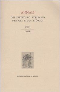 Annali dell'Istituto italiano per gli studi storici (2008). Vol. 23
