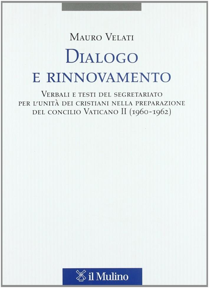 Dialogo e rinnovamento. Verbali e testi del segretariato per l'unità dei cristiani nella preparazione del concilio Vaticano II (1960-1962)