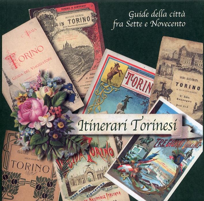 Itinerari torinesi. Guide della città fra Sette e Novecento