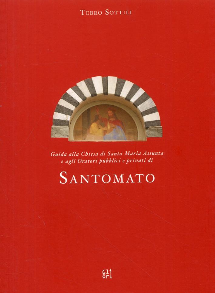 Guida alla Chiesa di Santa Maria Assunta e agli Oratori pubblici e privati di Santomato