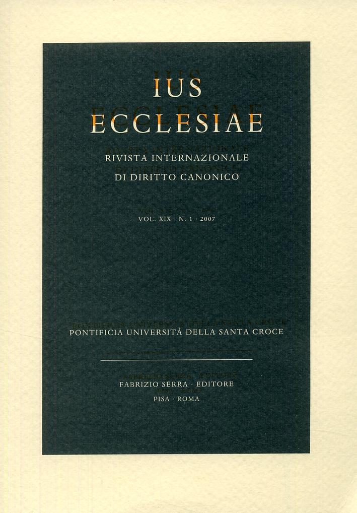 Ius Ecclesiae. Rivista internazionale di diritto canonico. 19. 1. 2007