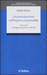 La partecipazione nell'impresa responsabile. Storia del Consiglio di gestione Olivetti
