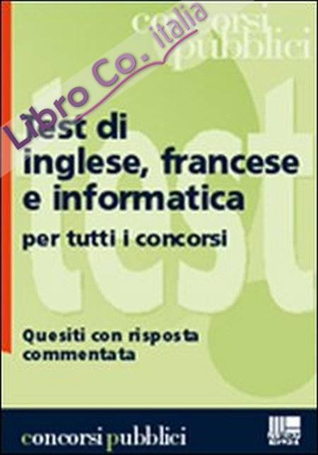 Test di inglese, francese e informatica per tutti i concorsi. Quesiti con risposta commentata