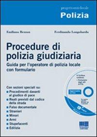 Procedure di polizia giudiziaria. Guida per l'operatore di polizia locale con formulario. Con CD-ROM