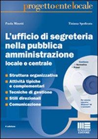 L'ufficio di segreteria nella pubblica amministrazione locale e centrale. Con CD-ROM