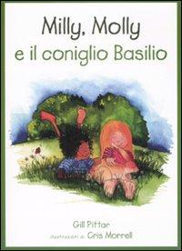 Milly, Molly e il coniglio Basilio. Ediz. illustrata