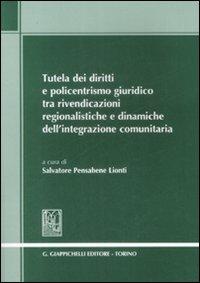 Tutela dei Diritti e Policentrismo Giuridico tra Rivendicazioni Regionalistiche e Dinamiche dell'Integrazione Comunitaria