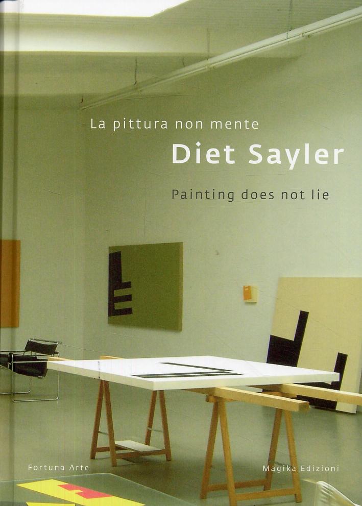 Diet Sayler. La pittura non mente. Painting does not lie