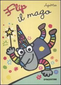 Flip il mago. Libro pop-up. Ediz. illustrata