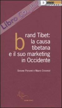 Brand Tibet. La causa tibetana e il suo marketing in Occidente.