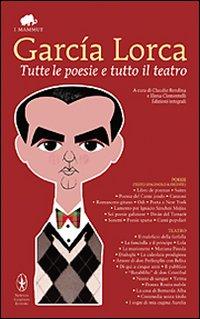 Garcia Lorca.tutte le Poesie e Tutto il Teatro. Con Testo Spagnolo a Fronte.