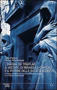 L'Enigma dei Templari, il Mistero di Rennes-Le-Château e il Potere delle Società Segrete. L'Indagine Esplosiva di un'Oscura Trama Storica di Conflitti e Cospirazioni.