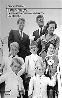 I Kennedy. La dinastia che ha segnato un secolo.