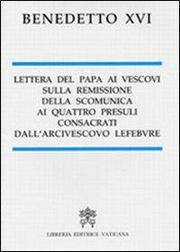 Lettera del Papa ai vescovi sulla remissione della scomunica ai quattro presuli consacrati dall'arcivescovo Lefebvre