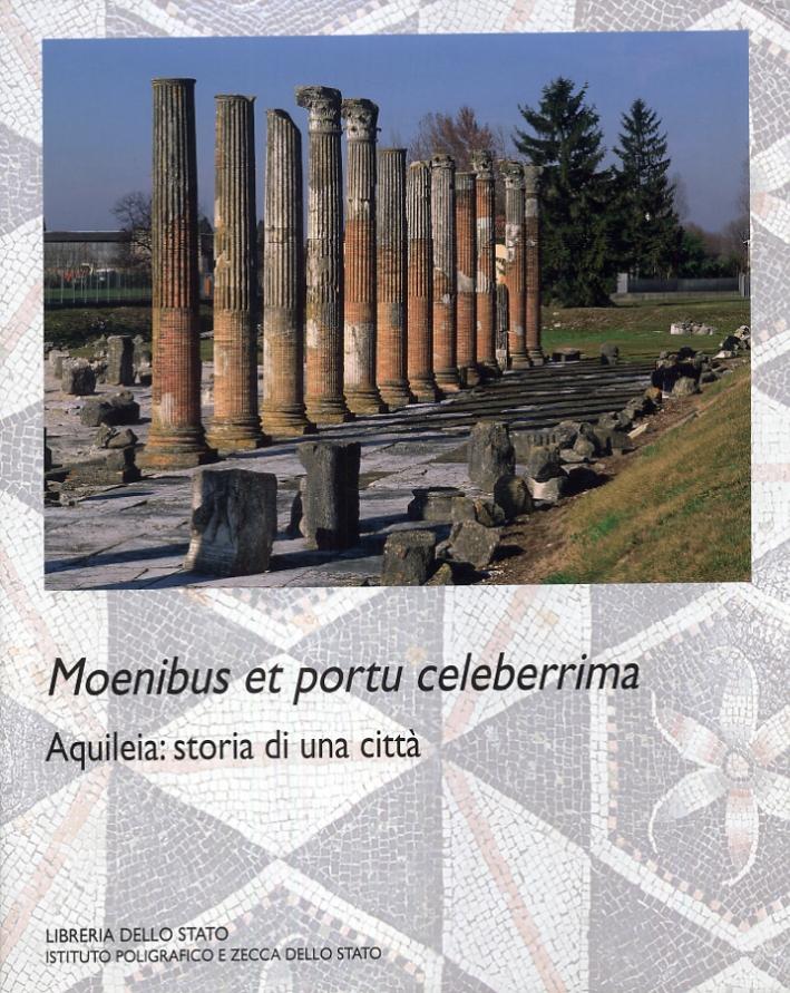 Moenibus et portu celeberrima. Aquileia. Storia di una città.