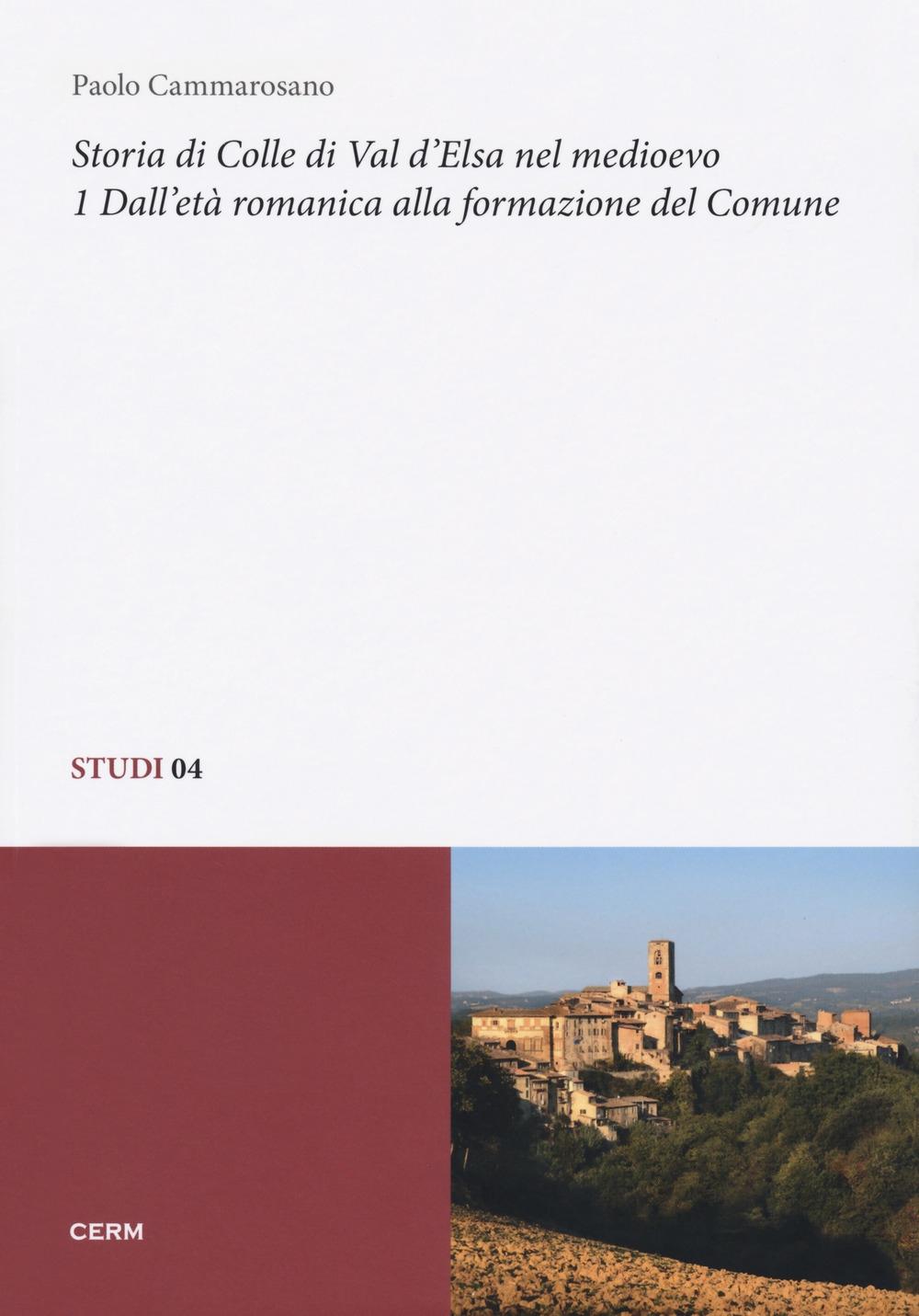 Storia di Colle di Val d'Elsa nel Medioevo. Vol. 1: Dall'età romanica alla formazione del comune.