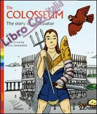 The Colosseum. The story of a gladiator.