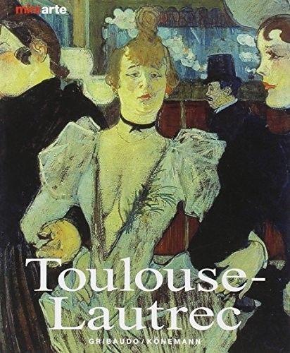 Toulouse-Lautrec. Vita e Opere.