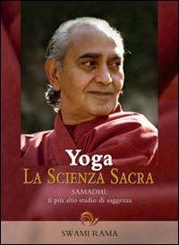 Yoga. La Scienza Sacra. Vol. 1: Samadhi, il più Alto Stadio di Saggezza.
