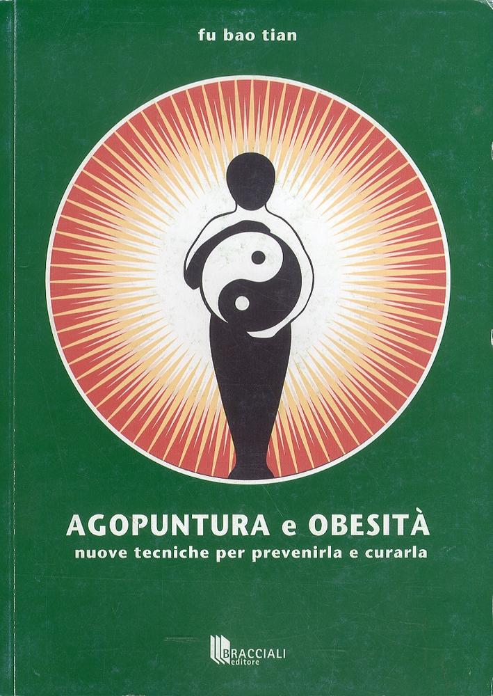 Agopuntura e Obesità. Nuove Tecniche per Prevenirla e Curarla.