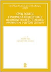 Open souce e proprietà intellettuale. Fondamenti filosofici, tecnologie informatiche e gestione dei diritti.