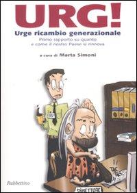 Urg! Urge Ricambio Generazionale. Primo Rapporto su Quanto e Come il Nostro Paese si Rinnova.