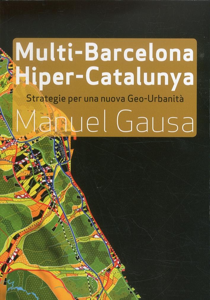 Multi-Barcellona, Hiper-Catalogna. Strategie Per una Nuova Geo Urbanità. [Ed. Italiana e Spagnola]