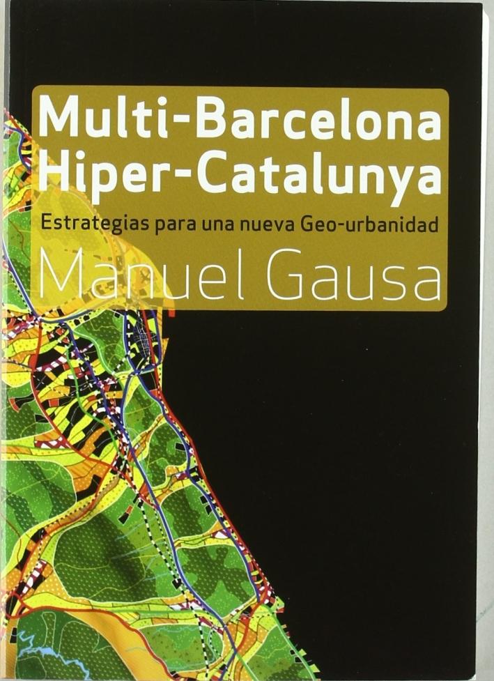Multi-Barcelona, hiper-Catalunya. Hacia un nuevo abordaje de la ciudad y el territorio contemporaneos.