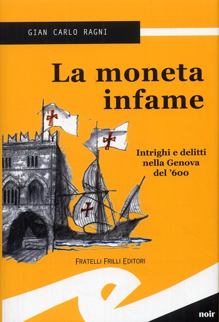 La Moneta Infame. Intrighi e delitti nella Genova del '600.