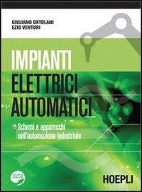 Impianti elettrici automatici. Schemi e apparecchi nell'automazione industriale.