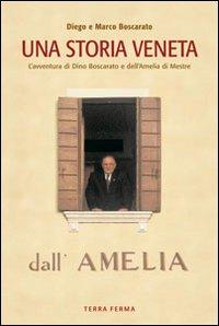 Una storia veneta. L'avventura di Dino Boscarato e dell'Amelia di Mestre.