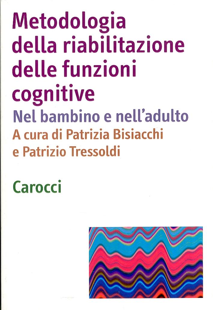 Metodologia della riabilitazione delle funzioni cognitive. Nel bambino e nell'adulto.