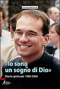 Io Sono un Sogno di Dio. Diario Spirituale 1989-2004.